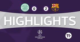 Celtic FC 0 - 2 FC Barcelona