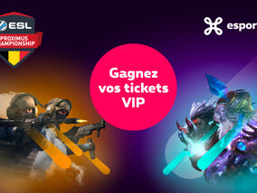 Remportez des tickets VIP pour la finale CS : GO ou League of Legends de l'ESL Proximus Championship !