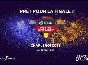 Prêts pour les grandes finales des ESL Proximus Championships de CS:GO et League of Legends?