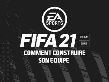 FIFA 21 : Comment construire son équipe ?