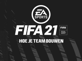 FIFA 21: Hoe je team bouwen?
