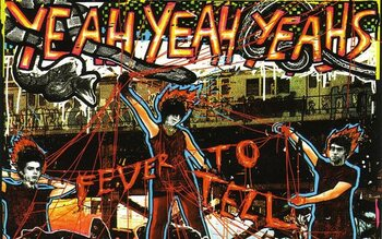 'Fever to tell' - Yeah Yeah Yeahs