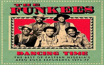 The Funkees - Dancing Time, The Best of East Nigerian Afro Rock Exponents 1973-77